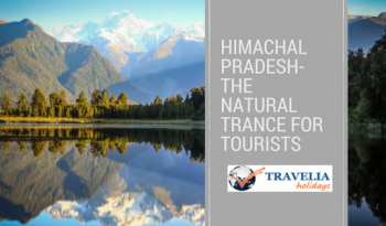 Himachal Pradesh-The Natural Trance for Tourists